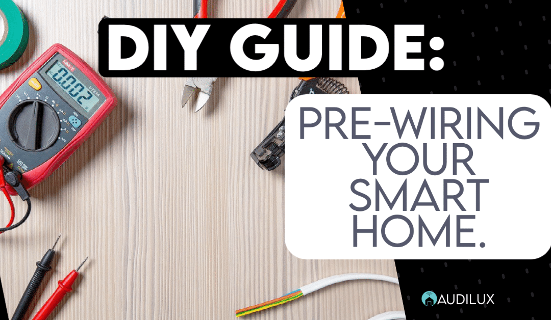 The DIY Guide to Pre-wiring Your Smart Home.