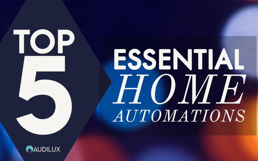 Top 5 Essential Home Automations